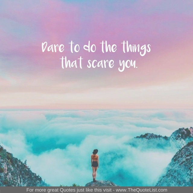 """Dare to do the things that scare you"" - Unknown Author"
