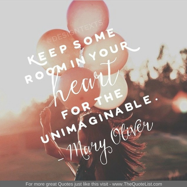 """""""Keep some room in your heart for the unimaginable"""" - Mary Oliver"""