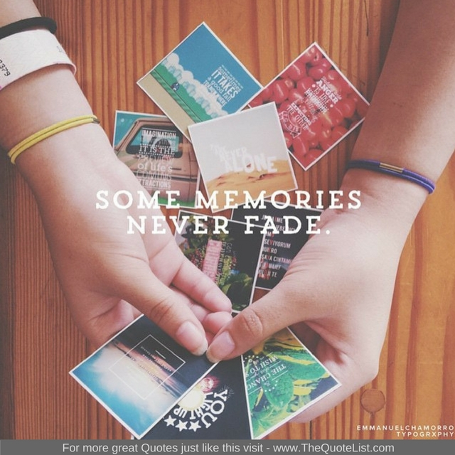"""Some memories never fade"" - Unknown Author"