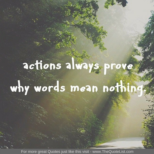"""Actions always prove why words mean nothing"" - Unknown Author"