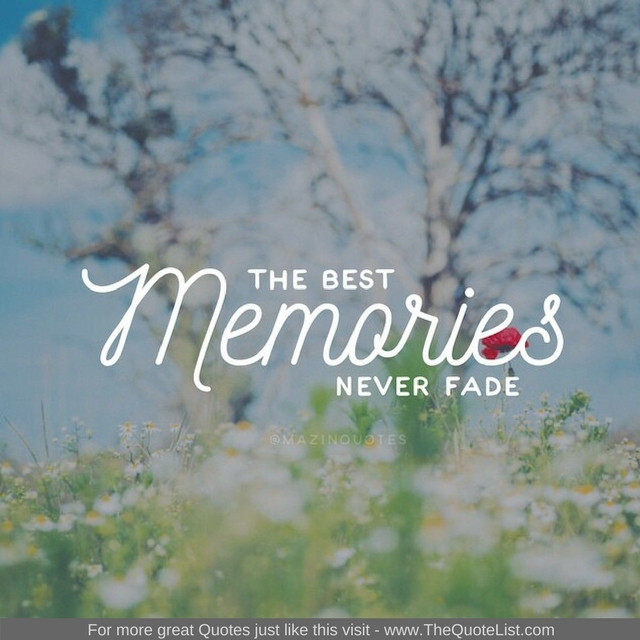 """The best memories never fade"" - Unknown Author"