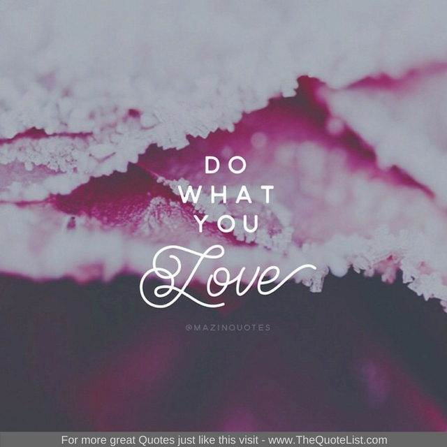 """Do what you love"" - Unknown Author"
