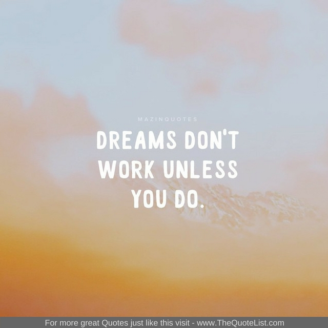 """Dreams don't work unless you do"" - Unknown Author"