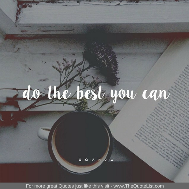 """""""Do the best you can"""" - Unknown Author"""