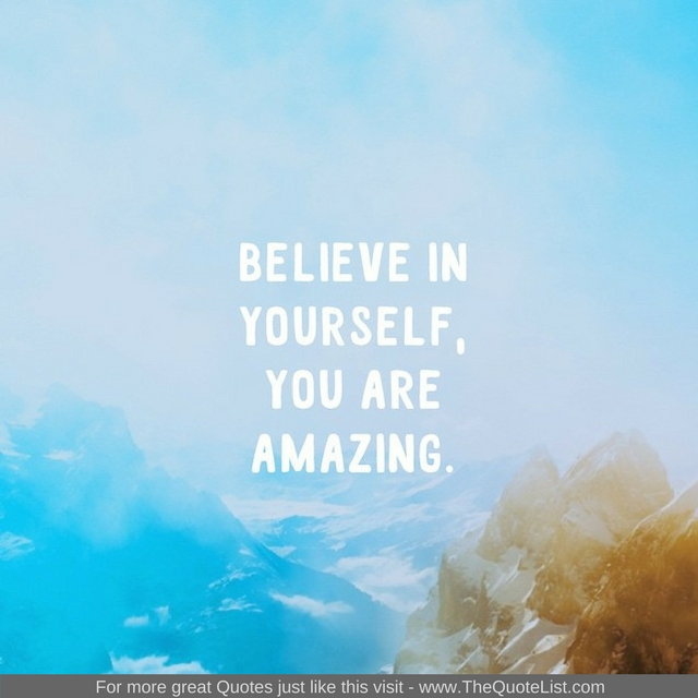 """""""Believe in yourself, you are amazing"""" - Unknown Author"""