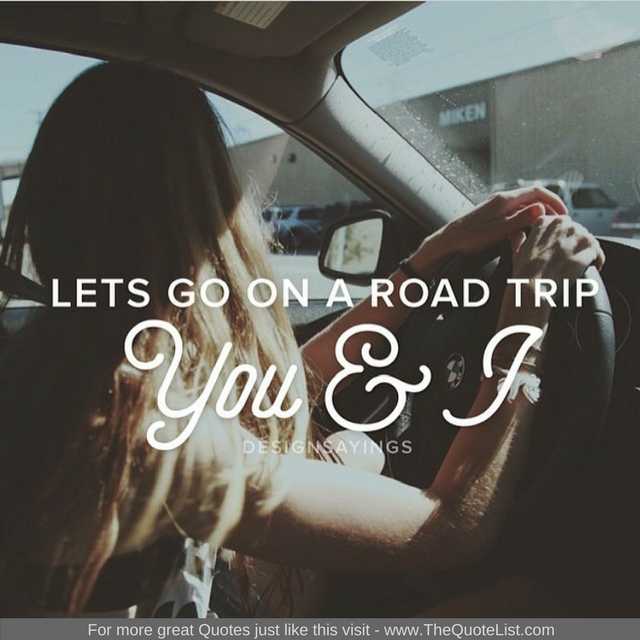 """Let's go on a road trip, You and I"" - Unknown Author"