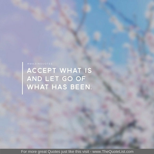 """""""Accept what is and let go of what has been"""" - Unknown Author"""