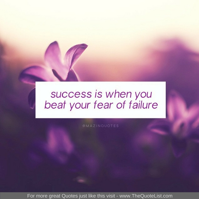 """""""Success is when you beat your fear of failure"""" - Unknown Author"""