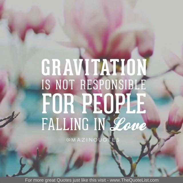 """Gravitation is not responsible for people falling in love"" - Albert Einstein"