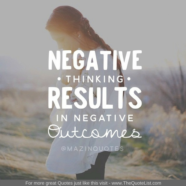 """""""Negative thinking results in negative outcomes"""" - Unknown Author"""