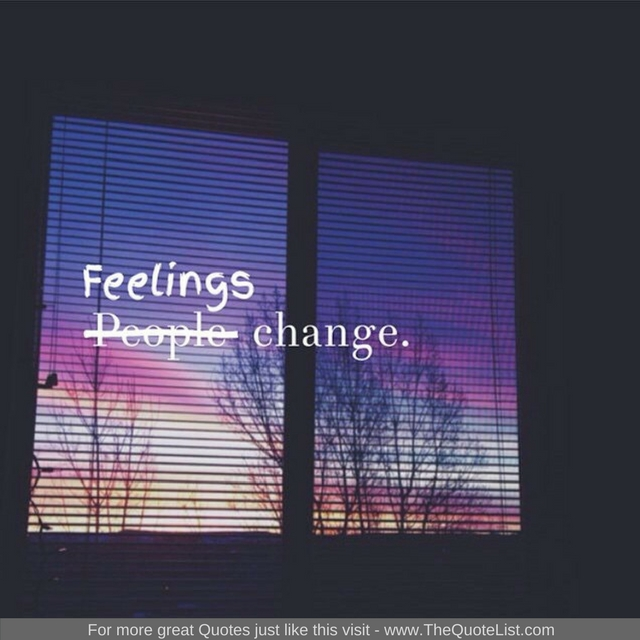 """""""Feelings change"""" - Unknown Author"""
