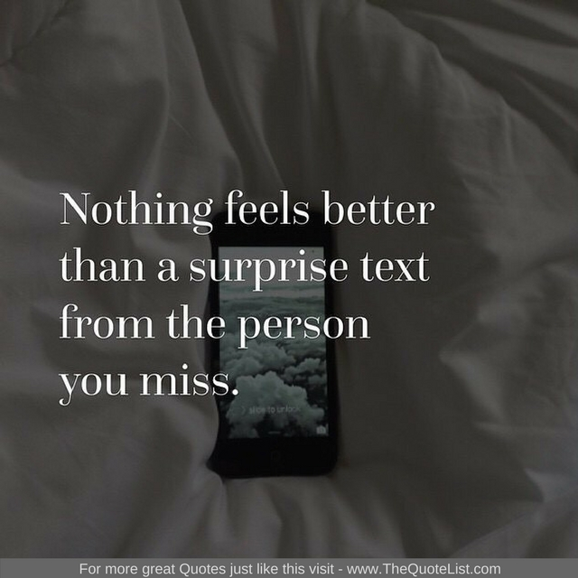 """Nothing feels better than a surprise text from the you miss"" - Unknown Author"