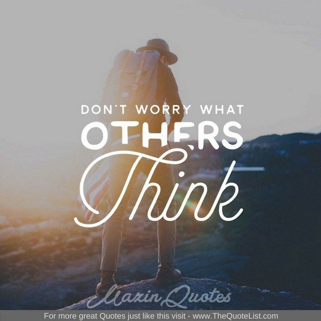 """""""Don't worry what others think"""" - Unknown Author"""