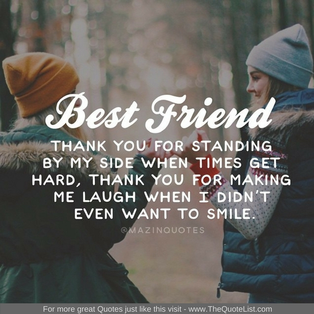"""Best Friend. Thank you for standing by my side when times get hard, thank you for making me laugh when I didn't even want to smile"" - Unknown Author"