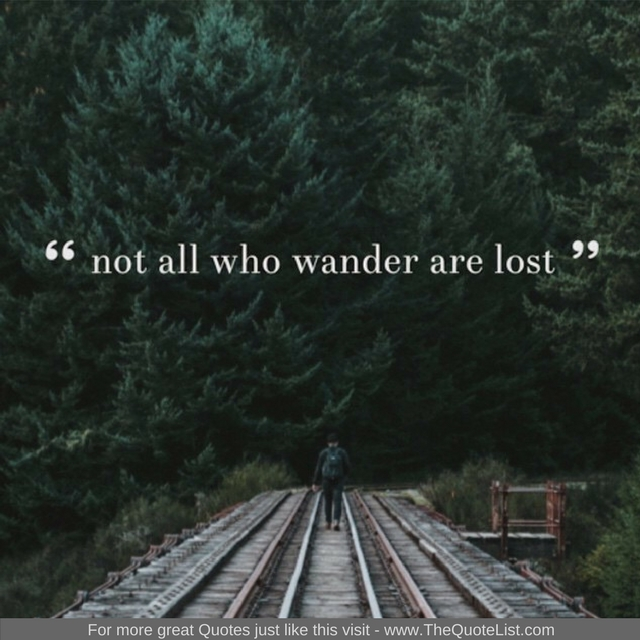 """""""Not all those who wander are lost"""" - Unknown Author"""