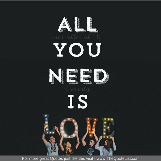 """All you need is love"" - John Lennon"