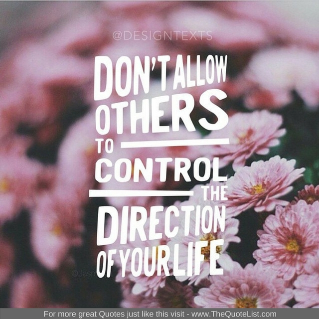 """Don't allow others to control the direction of your life"" - Unknown Author"