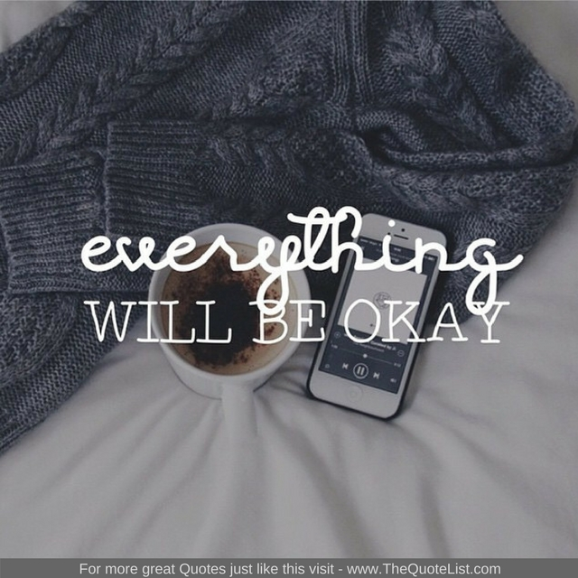 """""""Everything will be okay"""" - Unknown Author"""