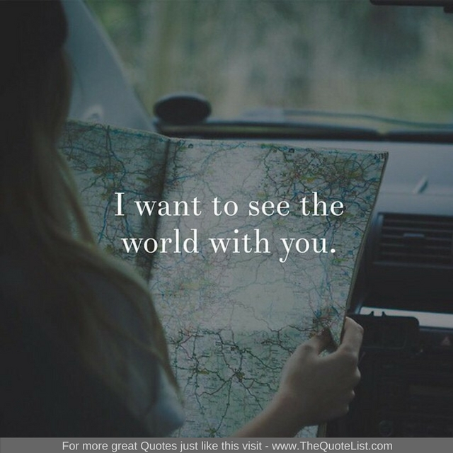 """I want to see the world with you"" - Unknown Author"