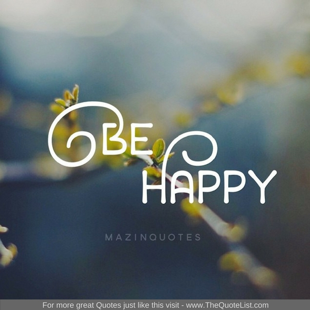 """Be happy"""