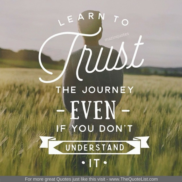 """Learn to trust the journey even if you don't understand it"""
