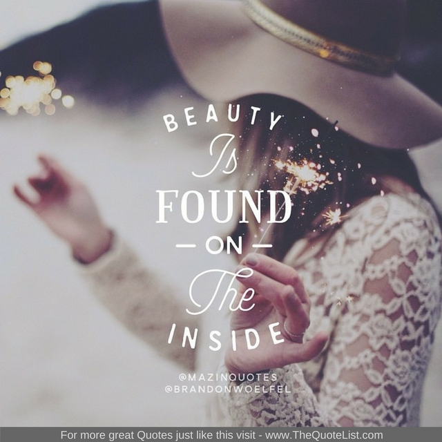 """""""Beauty is found on the inside"""""""