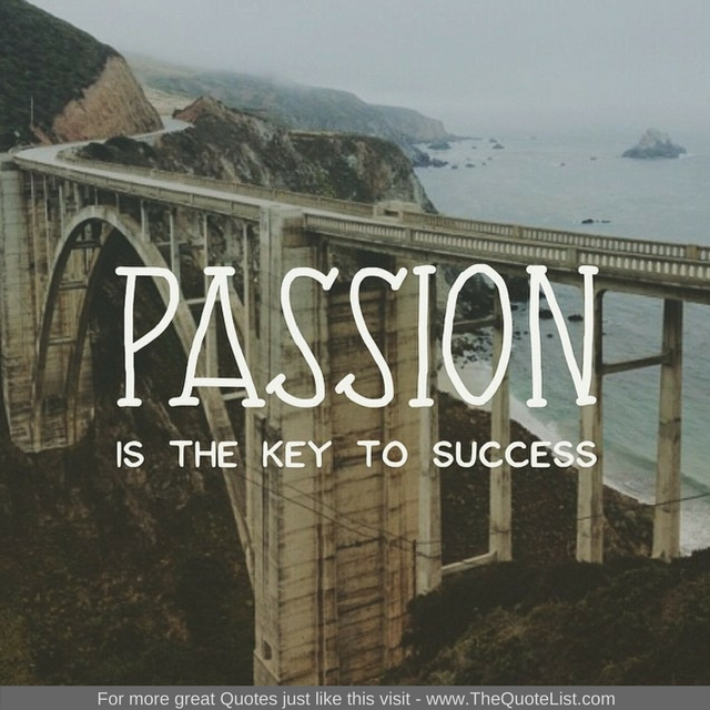 """Passion is the key to success"""