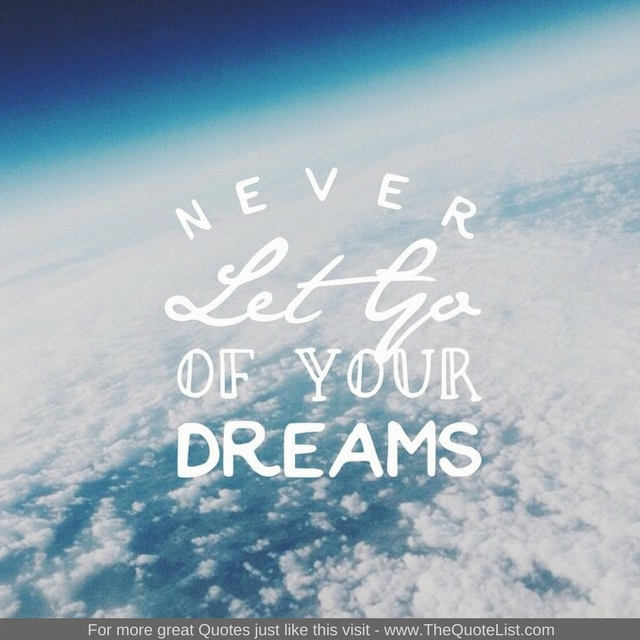 """Never let go of your dreams"""