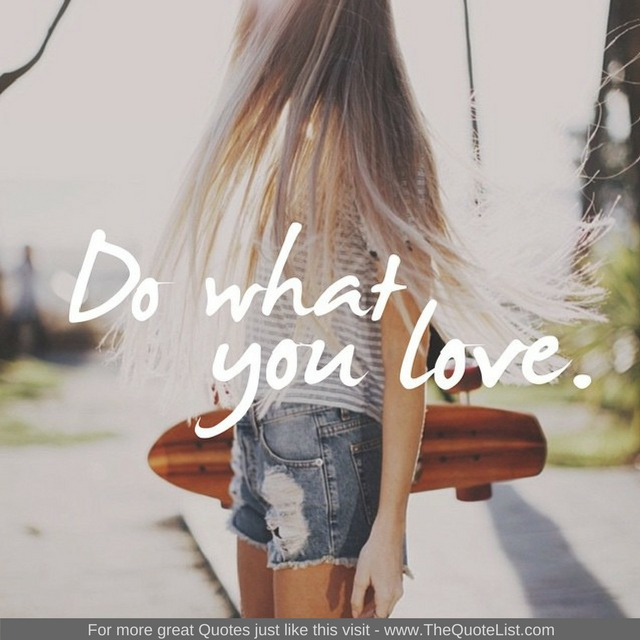 """""""Do what you love"""""""