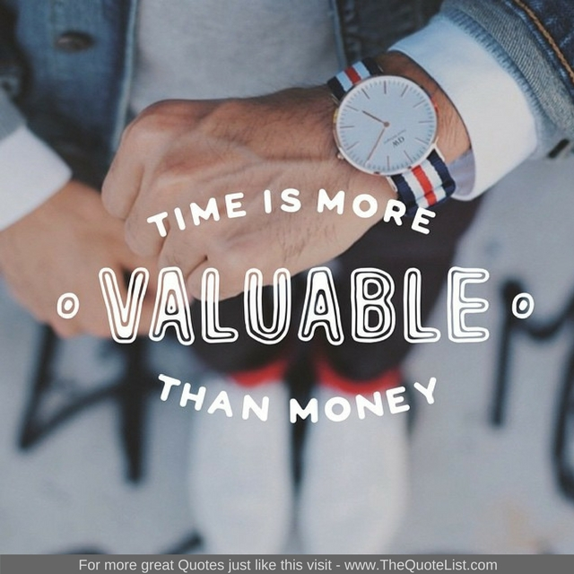 """Time is more valuable than money"""