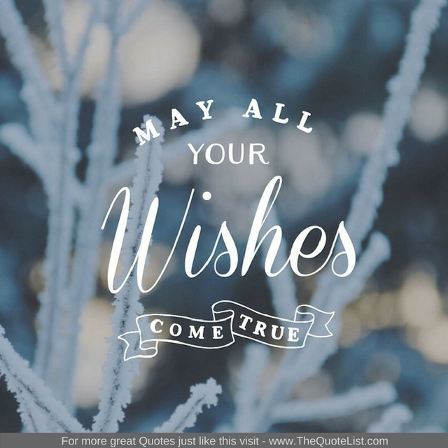 """May all your wishes come true"""
