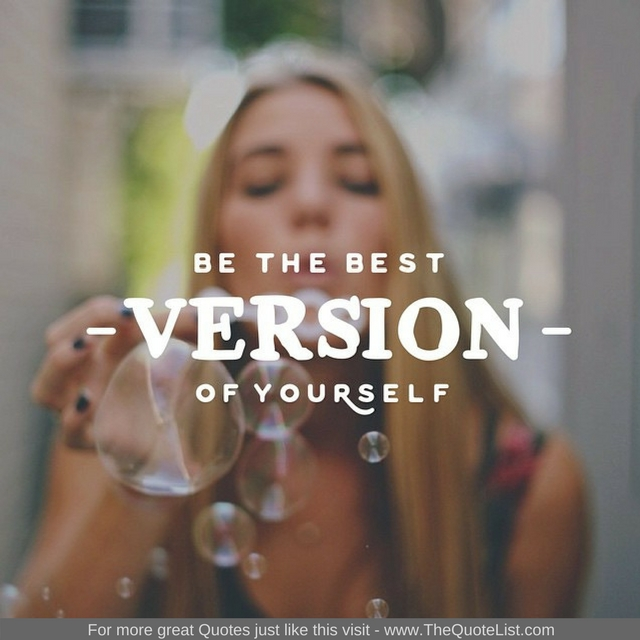 """Be the best version of yourself"""