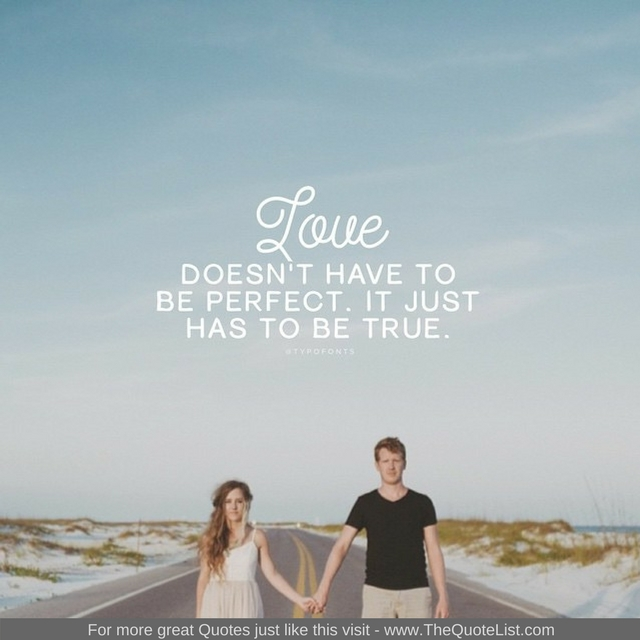 """Love doesn't have to be perfect, it just has to be true"""