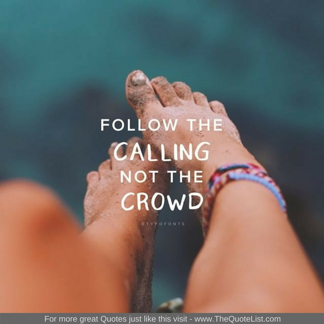 """Follow the calling not the crowd"""