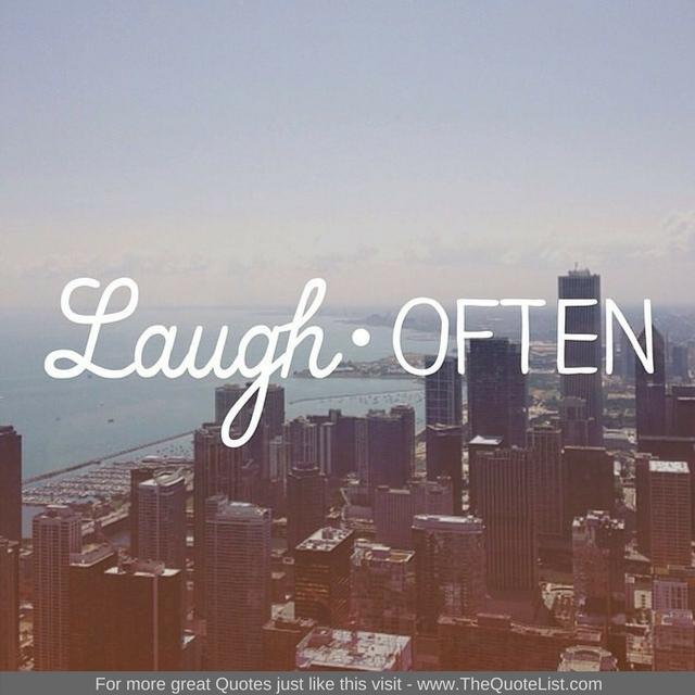 """Laugh often"""