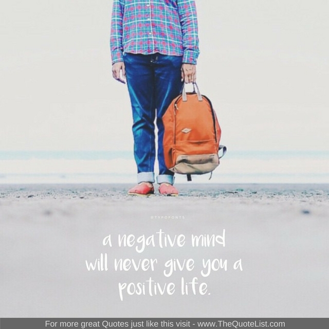 """""""A negative mind will never give you a positive life"""""""