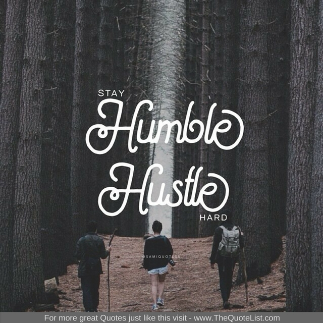 """Stay Humble, Hustle hard"""