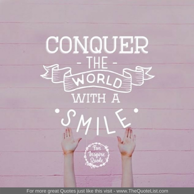 """""""Conquer the world with a smile"""""""