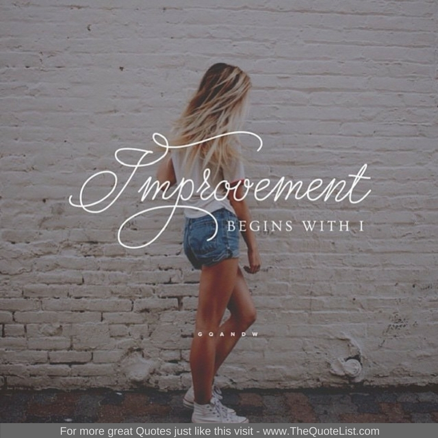 """Improvement begins with an I"""