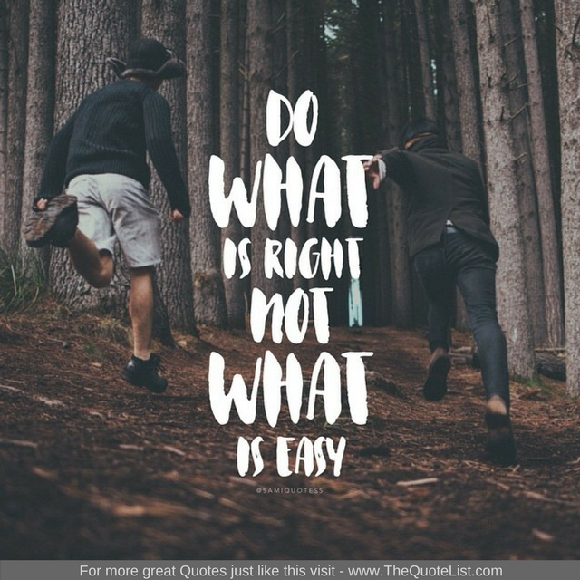 """Do what is right, not what is easy"""