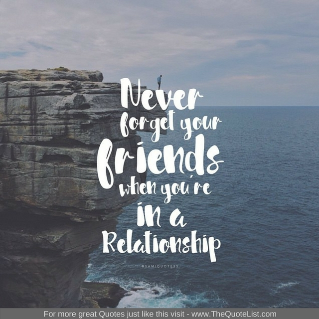 """Never forget your friends when you are in a relationship"""