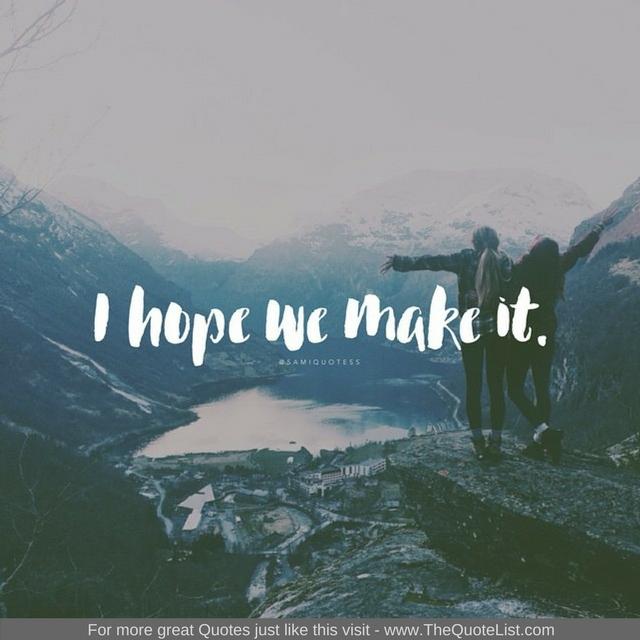 """I hope we make it"""