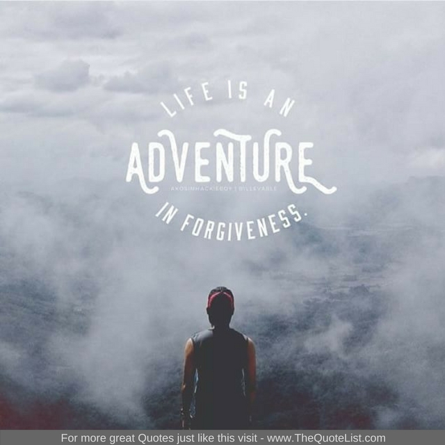 """Life is an adventure in forgiveness"""
