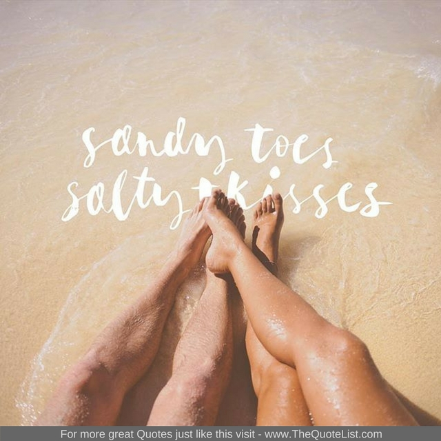 """Sandy toes salty kisses"""