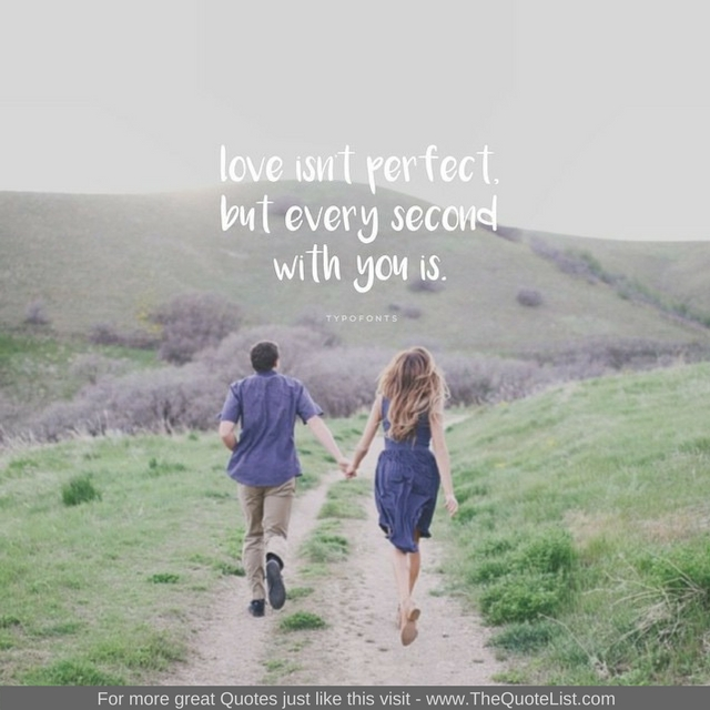 """Love isn't perfect. But every second with you is"""