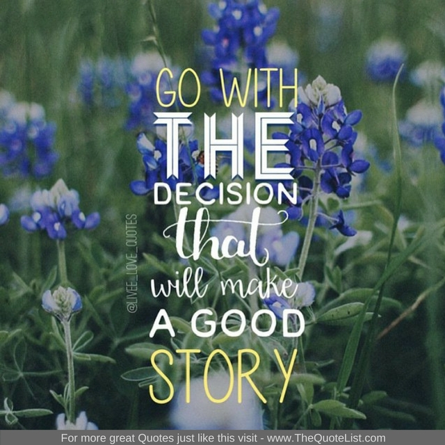 """Go with the decisions that will make a good story"""