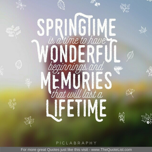 """Springtime is a time to have wonderful beginnings and memories that will last a lifetime"""