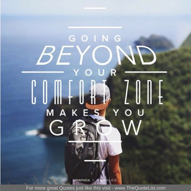 """""""Going beyond your comfort zone makes you grow"""""""