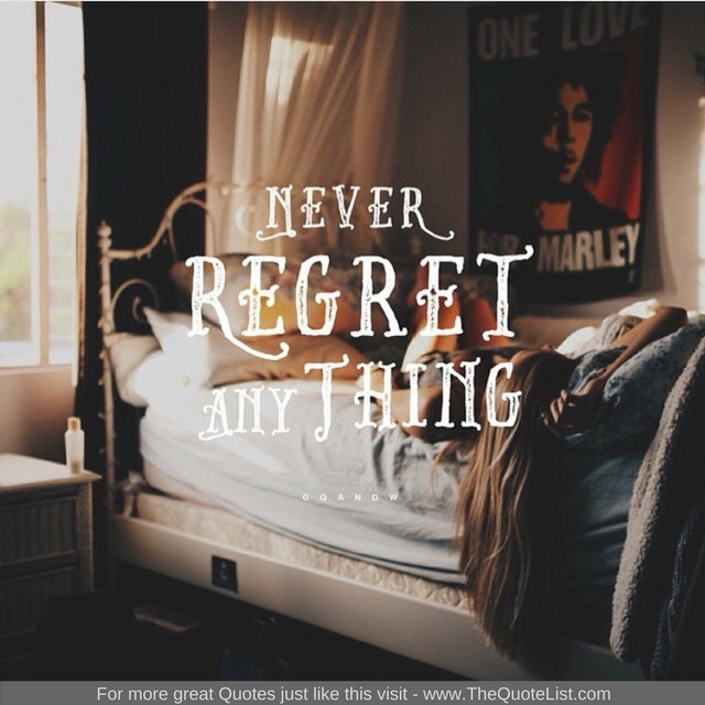 """Never Regret anything"""