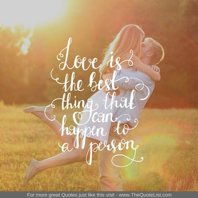 """Love is the best thing that can happen to a person"""